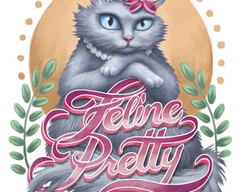 """Feline Pretty - 8 x 10"""" print of a grey fluffy cat with hand lettered text """"Feline Pretty"""""""