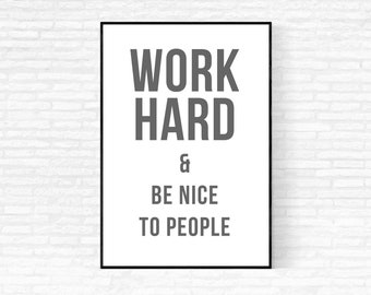 Travailler dur et être gentil avec les gens Print - impression - Print 24 x 36 - 16 x 20 travail dur être belle affiche