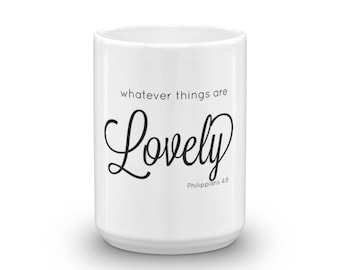 Whatever Things Are Lovely Mug
