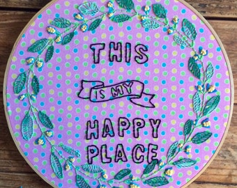 This is My Happy Place  - hand embroidery hoop art