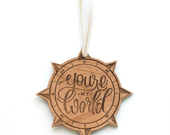You're my World Compass Ornament - Holiday Gift, Newlyweds Ornament, Wood Ornament