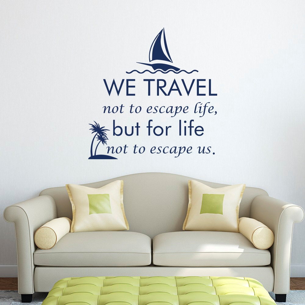 Life Wall Quotes Wall Decal We Travel Not To Escape Life But For Life Not To