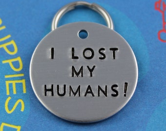 Funny Dog Tag  - Unique Pet ID Tag - Handstamped Cool Dog Tag - I Lost My Humans!
