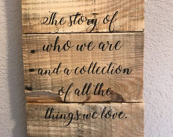 Home, The story of who we are and a collection of all the things we love - wall sign