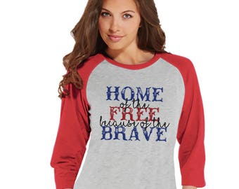 Home of the Free Because of the Brave Shirt - Women's 4th of July Shirt - Patriotic Red Baseball Tee - Deployment Military Homecoming