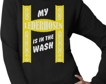 My Lederhosen Is In The Wash Oktoberfest Funny Women Sweatshirt