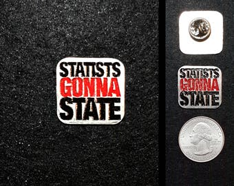 Statists Gonna State Lapel Pin or Magnet