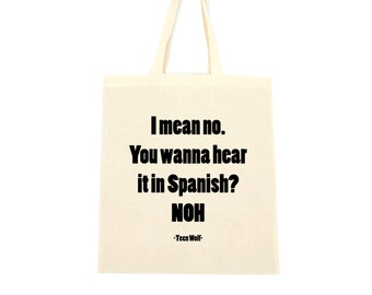 cotton tote bag, I mean no do you wanna hear it in Spanish noh, teen wolf