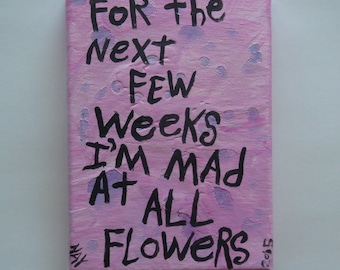 Mad at Flowers Word Art Painting Canvas Quote - Nayarts