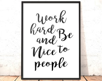 Work Hard And Be Nice To People Print | A3 11x14 A4 8x10 A5 5x7 |  Motivation Quote | Art for Desk | Picture for Office | Graduation Gift UK