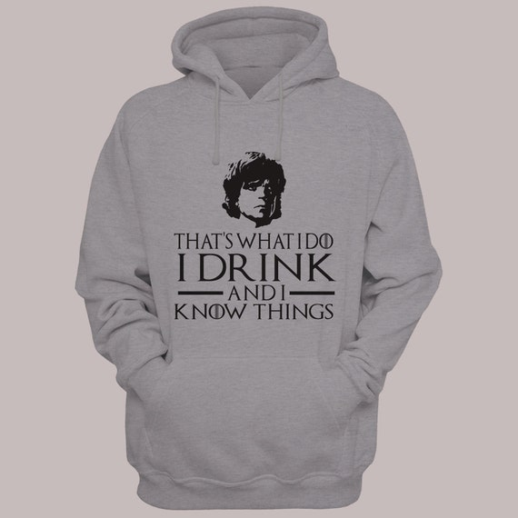 "Game of Thrones ""That's What I do, I drink and I Know Things"" Tyrion Lannister Hoodie Sweater S-XL Hooded Sweatshirt"