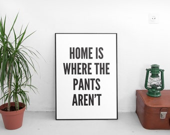 """Dorm Decor PRINTABLE Art """"Home Is Where The Pants Aren't"""" Typography Art Print Black and White Home Decor"""