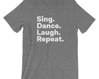 Sing Dance Laugh Repeat T-Shirt -  dance mom, dance tee,  rehearsal shirt,  dancer gift,  dancing shirt,  sing and dance,  gift for dancers