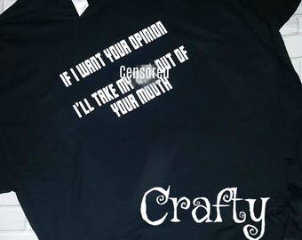 If I want your opinion....Shirt