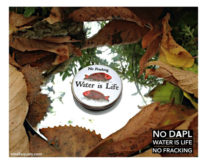 "Water Is Life, No Fracking. 1.5"" pin back button. Show your support."