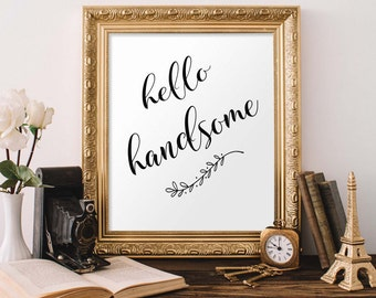 Quote Print, Hello Handsome Printable wall art decor poster, calligraphy print, digital typography calligraphy