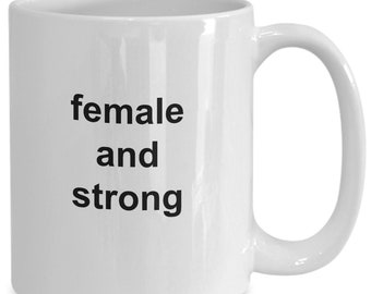 Female and strong - coffee mug for her