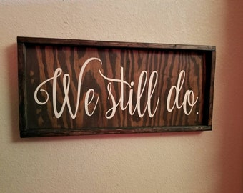 We Still Do Framed Wood Grain Hand Painted Stained Couple Anniversary Sign