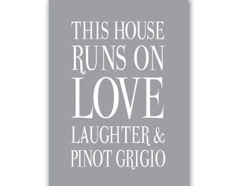 This House Runs on Love Laughter And Pinot Grigio, Pinot Grigio Sign, Pinot Grigio Print, Pinot Grigio Gift