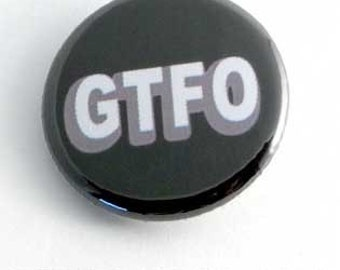 GTFO button