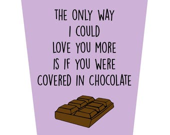 The Only Way I Could Love You More Is If You Were Covered In Chocolate Valentine's Day Card