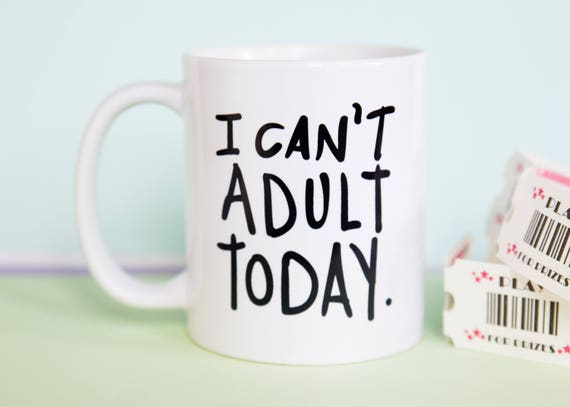 I Can't Adult Today coffee mug, funny mug, can't adult, office mug, gift for him, gift for her