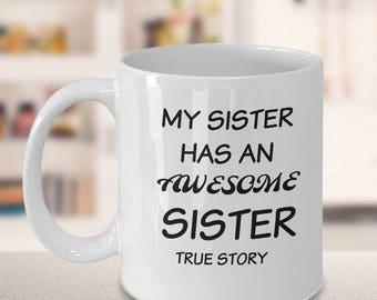 My sister has an awesome sister mug, funny gift mug, statement mug, mug for sister, just because gift, true story mug, sister mug
