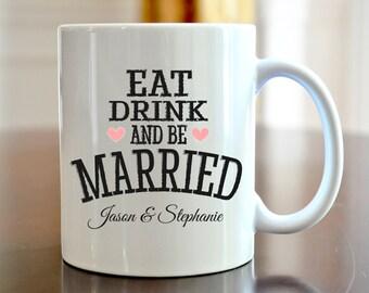 Personalized Coffee Mug Bride and Groom Wedding Eat Drink and be Married Coffee Mug