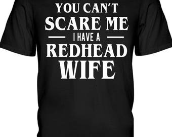 You Can't Scare Me I Have A Redhead Wife