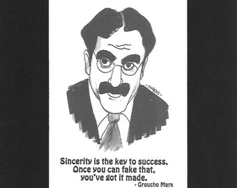 "Groucho Marx - ""Sincerity is the key to success.  Once you can fake that, you've got it made."""