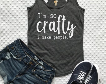 I'm So Crafty I Make People Tank / Semi Fitted OR Flowy Fit Available / Women's Racerback Tank Top / Mom Tank / Mom Life shirt / Mama Tank
