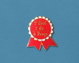 2 Cool 2 Go 4 Drugs Vintage Style Pin