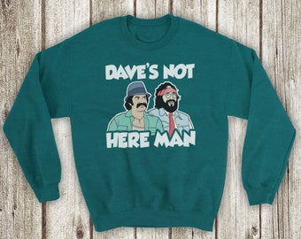 Inspired By Cheech And Chong Dave's Not Here Man Stoner Comedy Classic Unofficial Unisex Adults Sweatshirt