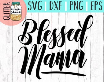 Blessed Mama svg eps dxf png Files for Cutting Machines Cameo Cricut, Girly, Mom Life, Mama Bear, Mother's Day, Christian Mom, Southern Mom