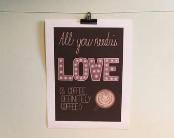 All you need is love & coffee art print / A4 Giclee art print with coffee illustration and love typography / Love quote / Coffee quote