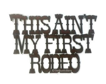 This Ain't MY FIRST RODEO Western Sign made of Rustic Rusty Recycled Metal