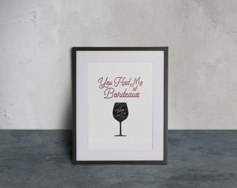 You Had Me At Bordeaux ~ Wine 'll Do Just Fine ~Wine Art Print ~ Printable *PDF + JPEG