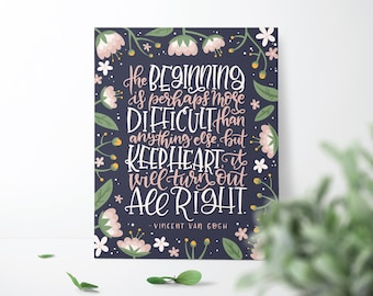 Van Gogh quote - Wall art - Hand lettered had drawn modern Calligraphy - Home Decor- Quote Print - The beginning is perhaps more difficult