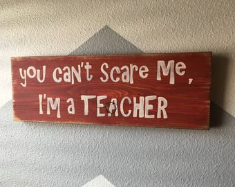 Teacher Sign - Can't scare me