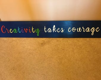 Creativity Takes Courage (wood sign)