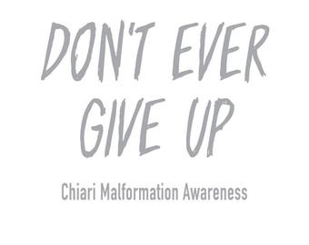 Don't Ever Give Up Chiari Malformation