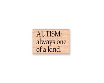 AUTISM always one of a kind-wood mounted rubber stamp- Autism-Special Needs-Autism Spectrum-Autism support supplies-Autism Awareness(44-07)