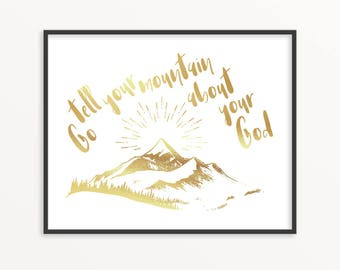 Tell Your Mountain About Your God, Gold Foil Print, Inspirational, Motivational