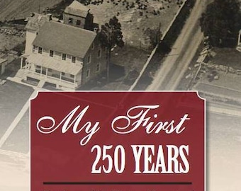 My First 250 Years: The Story of the Hertzog Homestead by K. Scott Hertzog