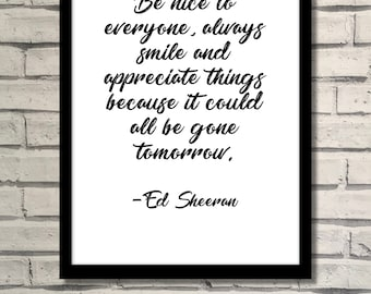 Ed Sheeran Quote - Be nice to everyone