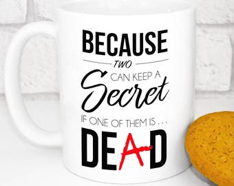 Pretty Little Liars Mug - Quote - Because Two Can Keep a Secret