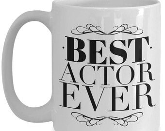 Best Actor Ever Mug - Gift Idea - Ceramic Coffee Cup 15 oz