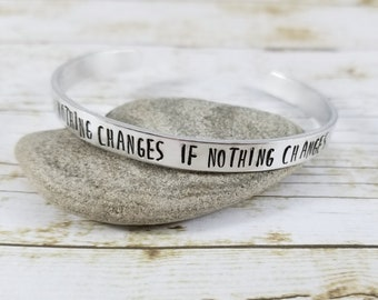 Nothing changes if nothing changes, Sobriety jewelry, sobriety gift, inspirational gift, recovery bracelet, addiction recovery