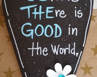 BElieve THEre is GOOD in the World, Inspirational Message Heart