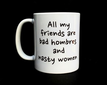 Nasty Woman, Bad Hombres, donald trump, hillary clinton, i'm with her, election gift, valentines gifts for her, feminist, funny coffee mug